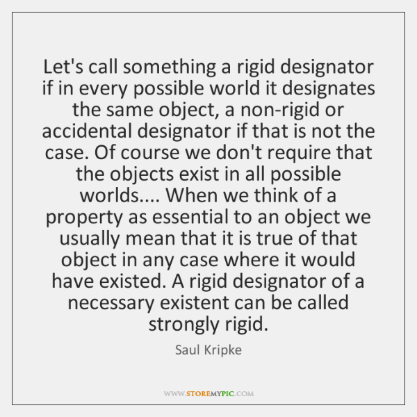 Let's call something a rigid designator if in every possible world it ...