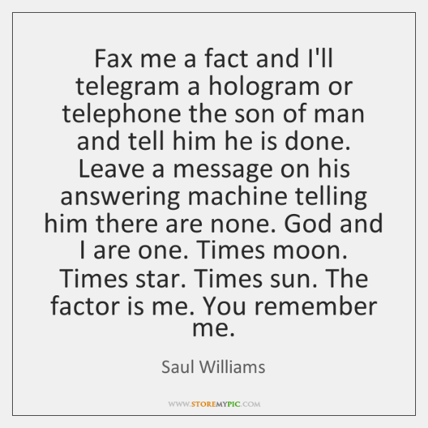 Fax me a fact and I'll telegram a hologram or telephone the ...