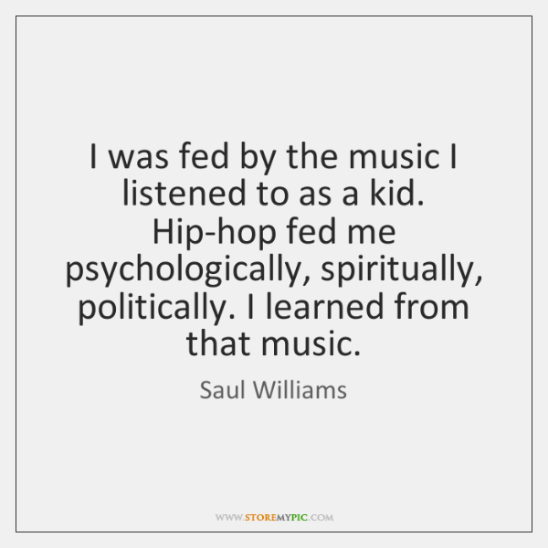 I was fed by the music I listened to as a kid. ...