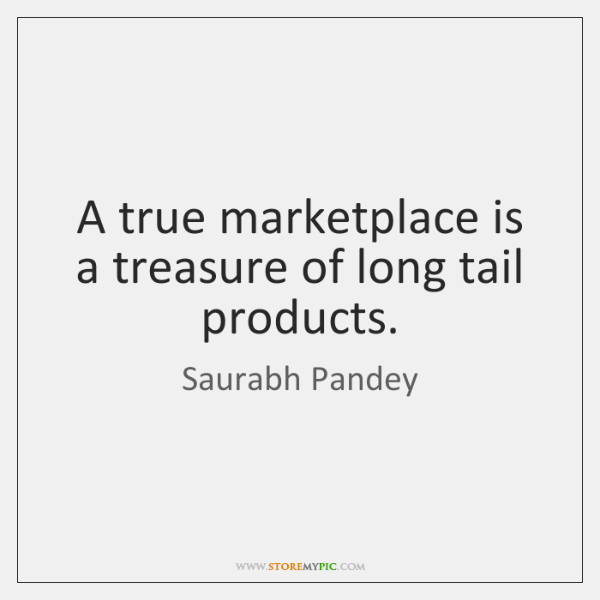 A true marketplace is a treasure of long tail products.