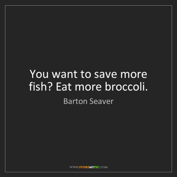Barton Seaver: You want to save more fish? Eat more broccoli.