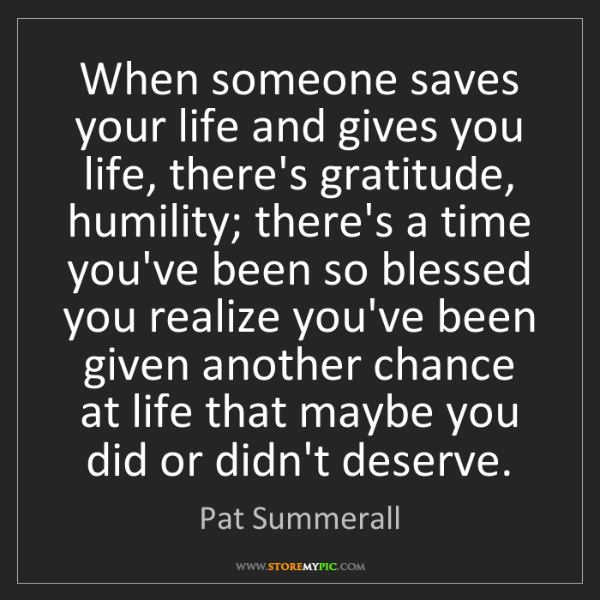 Pat Summerall: When someone saves your life and gives you life, there's...