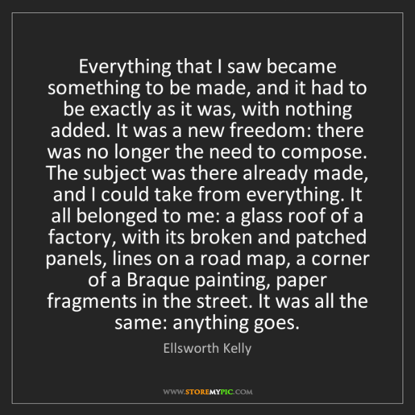 Ellsworth Kelly: Everything that I saw became something to be made, and...