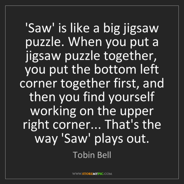 Tobin Bell: 'Saw' is like a big jigsaw puzzle. When you put a jigsaw...