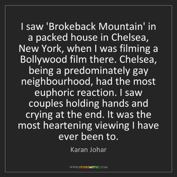 Karan Johar: I saw 'Brokeback Mountain' in a packed house in Chelsea,...