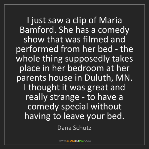 Dana Schutz: I just saw a clip of Maria Bamford. She has a comedy...