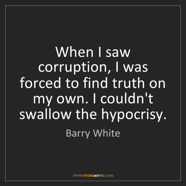 Barry White: When I saw corruption, I was forced to find truth on...