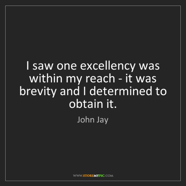 John Jay: I saw one excellency was within my reach - it was brevity...