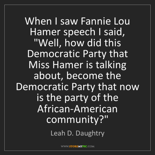 "Leah D. Daughtry: When I saw Fannie Lou Hamer speech I said, ""Well, how..."
