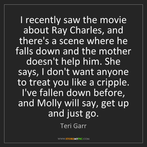 Teri Garr: I recently saw the movie about Ray Charles, and there's...