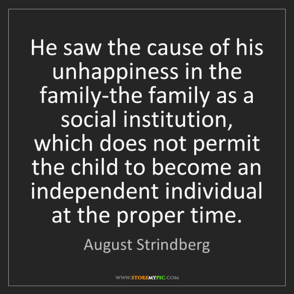 August Strindberg: He saw the cause of his unhappiness in the family-the...
