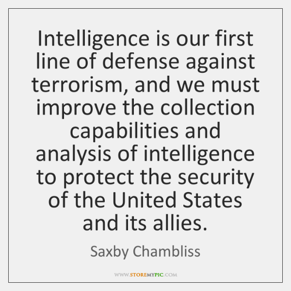 Intelligence is our first line of defense against terrorism, and we must ...