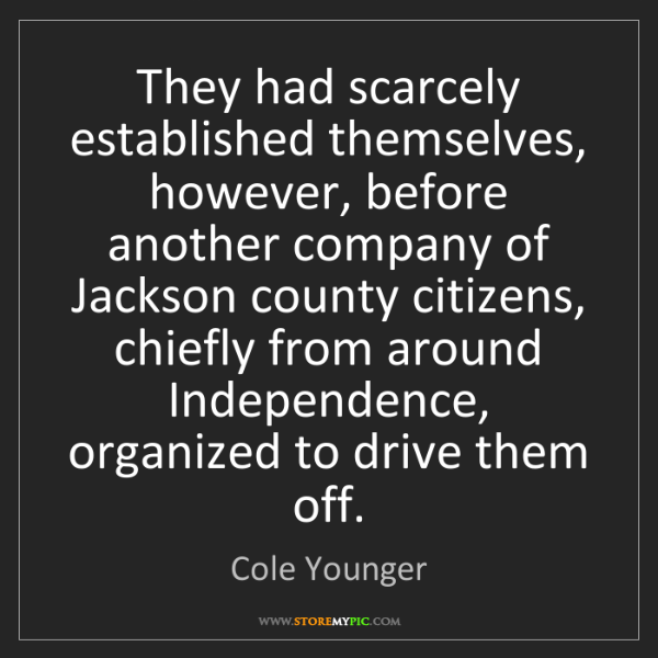 Cole Younger: They had scarcely established themselves, however, before...