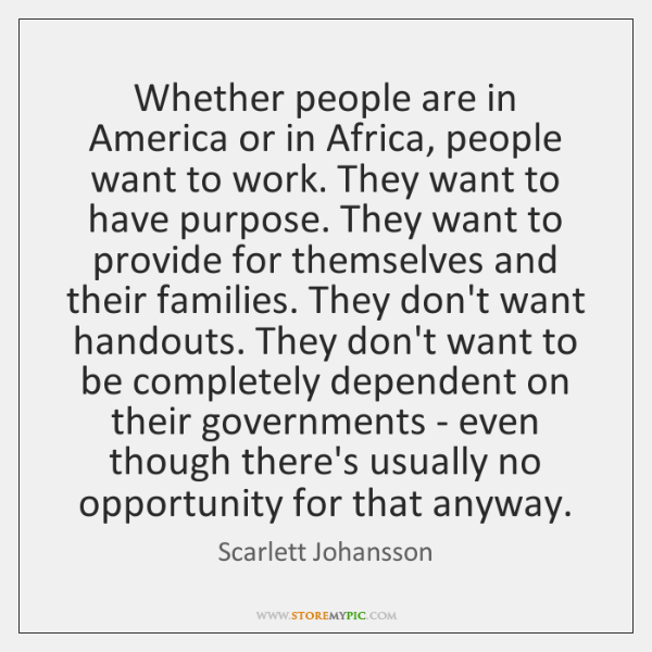 Whether people are in America or in Africa, people want to work. ...