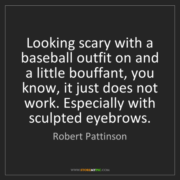 Robert Pattinson: Looking scary with a baseball outfit on and a little...