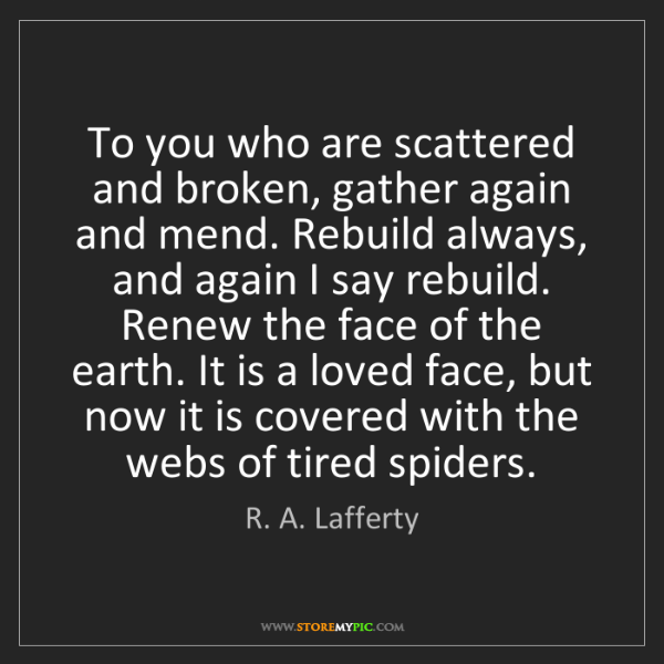 R. A. Lafferty: To you who are scattered and broken, gather again and...