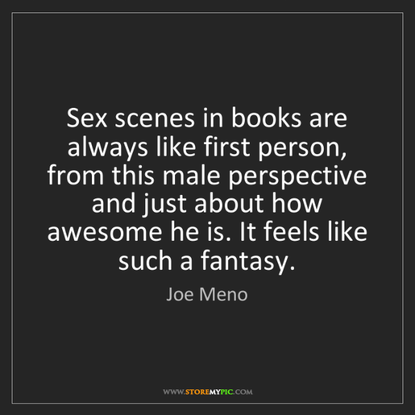 Joe Meno: Sex scenes in books are always like first person, from...