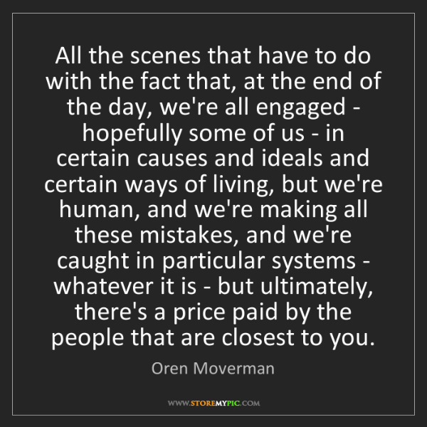 Oren Moverman: All the scenes that have to do with the fact that, at...