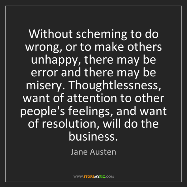Jane Austen: Without scheming to do wrong, or to make others unhappy,...