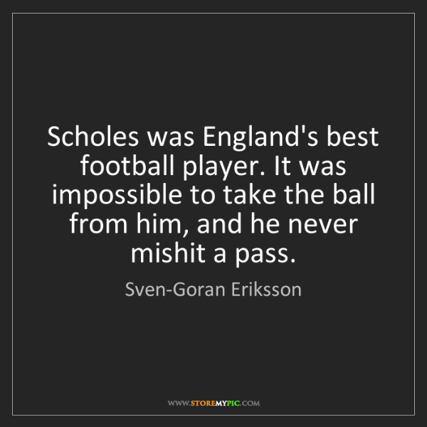 Sven-Goran Eriksson: Scholes was England's best football player. It was impossible...