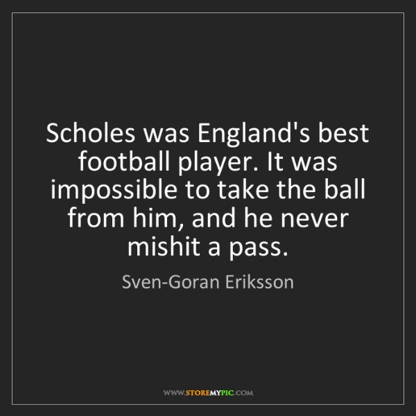 Sven-Goran Eriksson: Scholes was England's best football player. It was impossible...