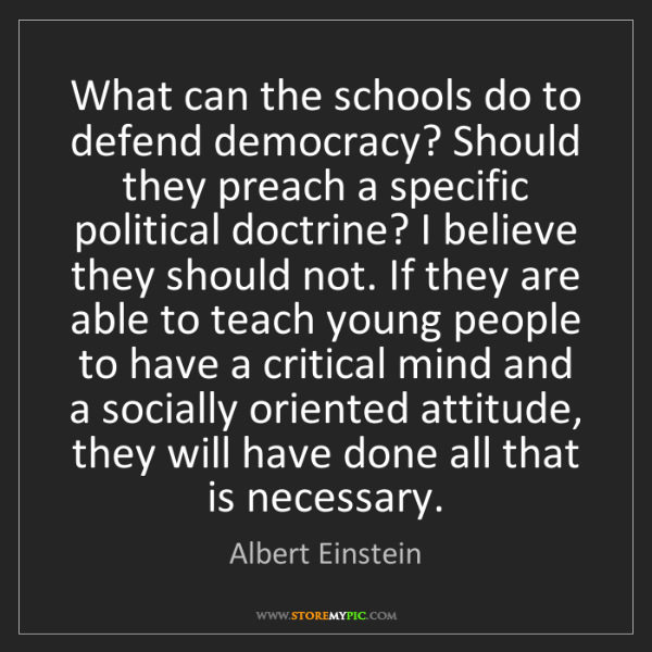 Albert Einstein: What can the schools do to defend democracy? Should they...