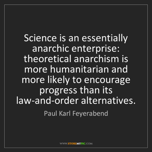 Paul Karl Feyerabend: Science is an essentially anarchic enterprise: theoretical...