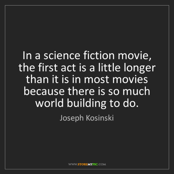 Joseph Kosinski: In a science fiction movie, the first act is a little...