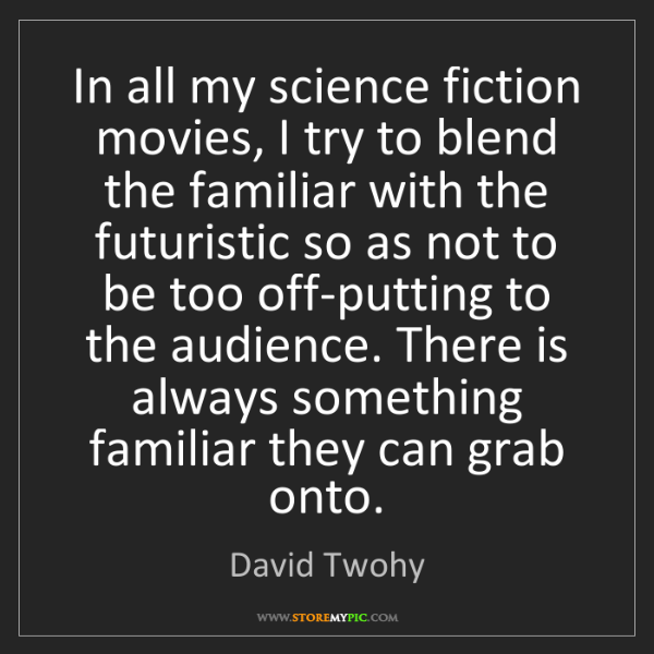 David Twohy: In all my science fiction movies, I try to blend the...
