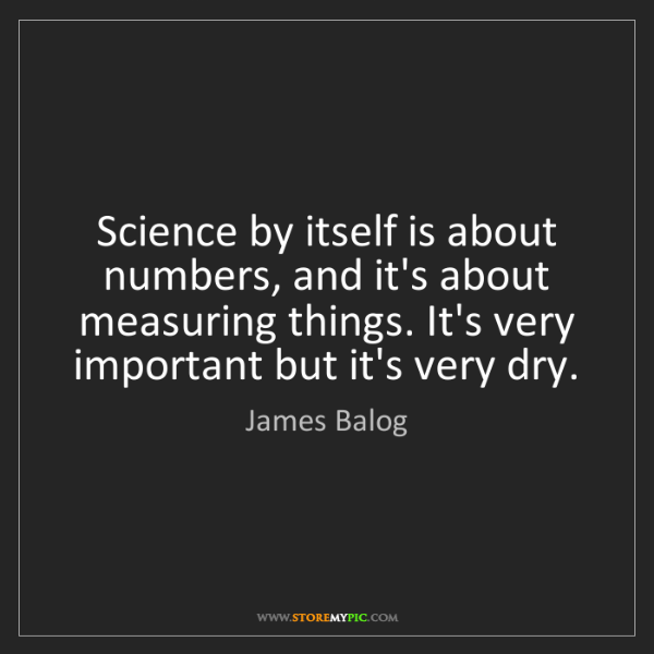 James Balog: Science by itself is about numbers, and it's about measuring...