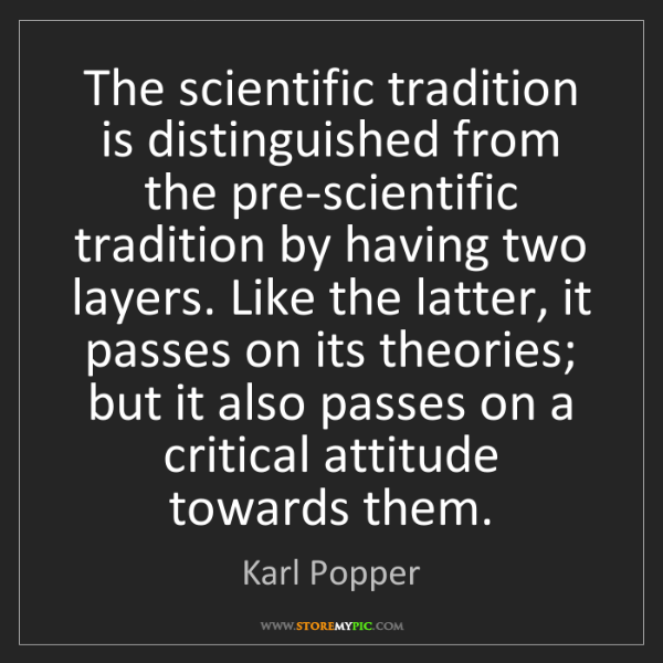 Karl Popper: The scientific tradition is distinguished from the pre-scientific...
