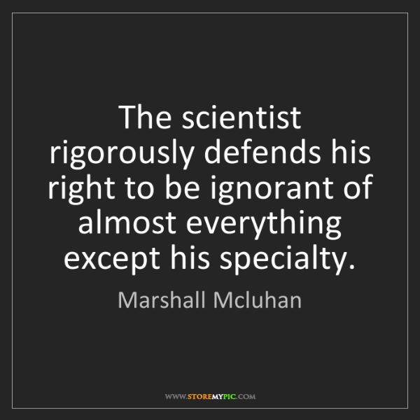 Marshall Mcluhan: The scientist rigorously defends his right to be ignorant...