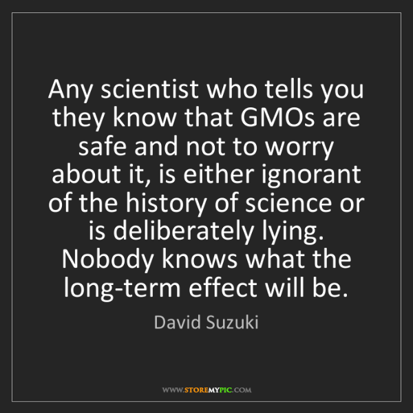 David Suzuki: Any scientist who tells you they know that GMOs are safe...