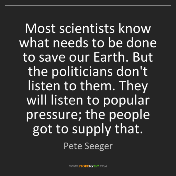 Pete Seeger: Most scientists know what needs to be done to save our...