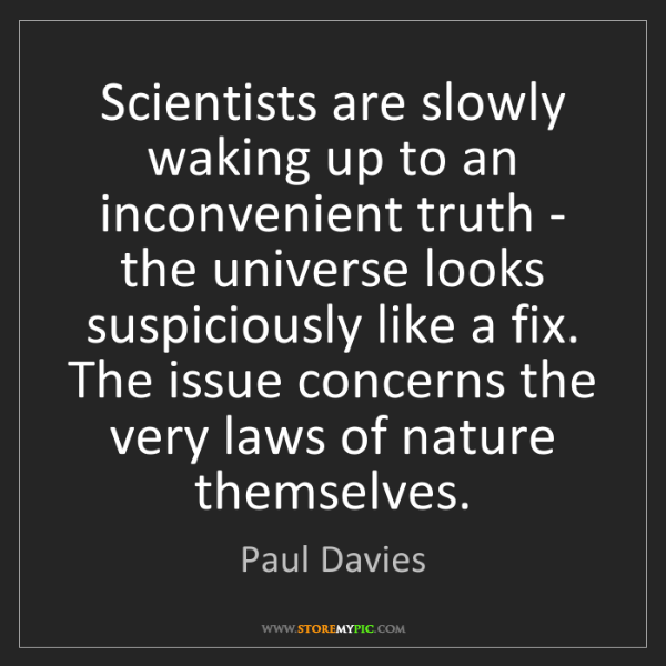 Paul Davies: Scientists are slowly waking up to an inconvenient truth...