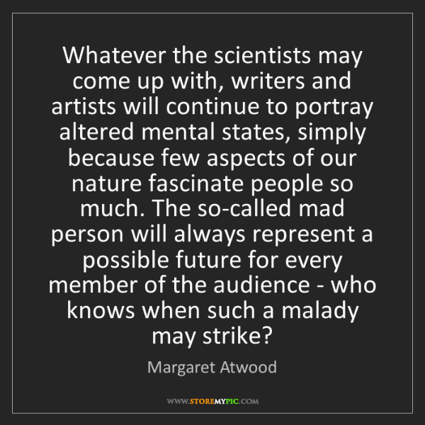 Margaret Atwood: Whatever the scientists may come up with, writers and...