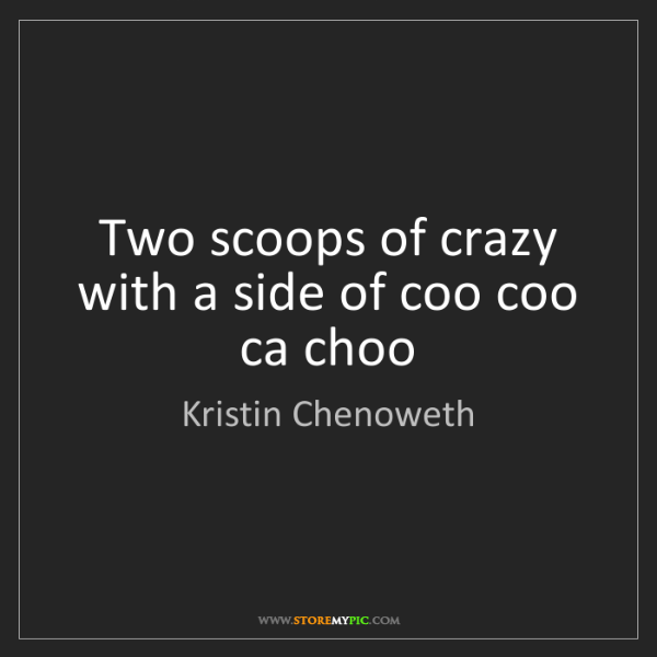Kristin Chenoweth: Two scoops of crazy with a side of coo coo ca choo