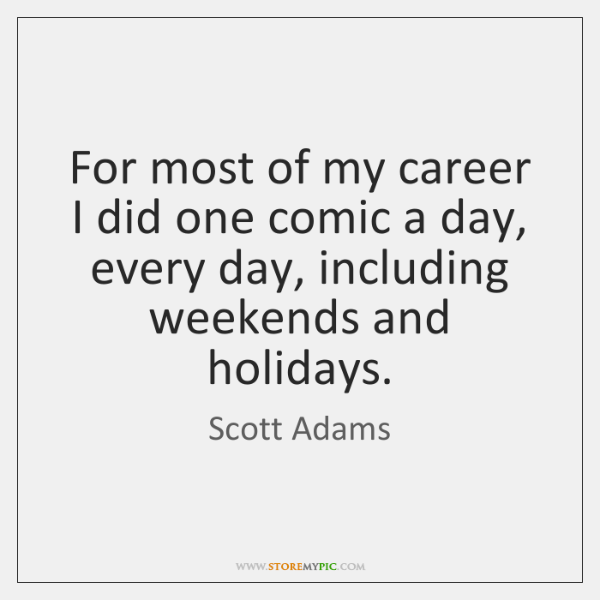 For most of my career I did one comic a day, every ...