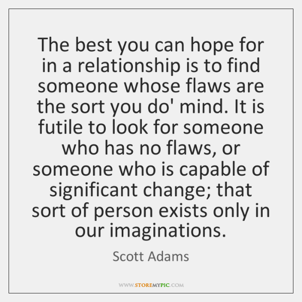 The best you can hope for in a relationship is to find ...