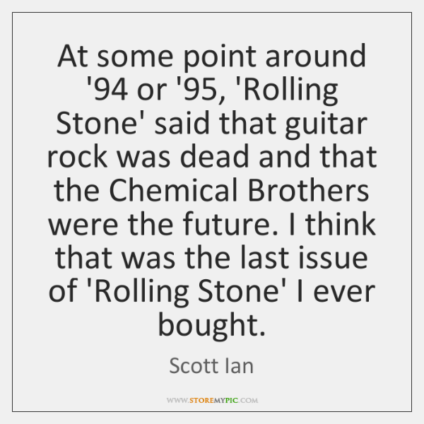 At some point around '94 or '95, 'Rolling Stone' said that guitar ...