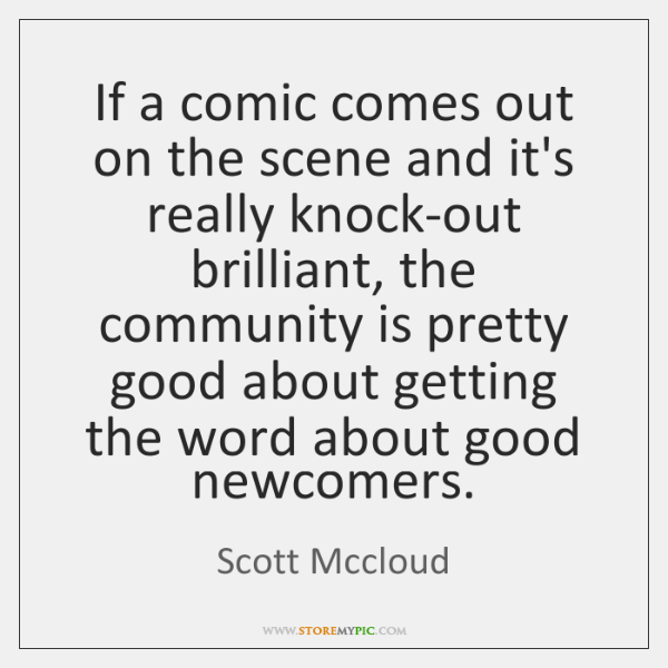 If a comic comes out on the scene and it's really knock-out ...