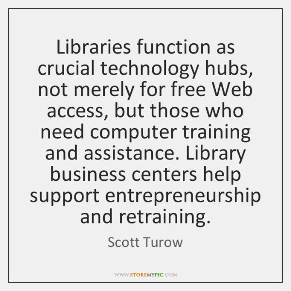 Libraries function as crucial technology hubs, not merely for free Web access, ...