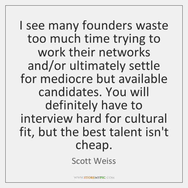 I see many founders waste too much time trying to work their ...