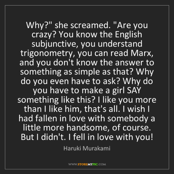 """Haruki Murakami: Why?"""" she screamed. """"Are you crazy? You know the English..."""