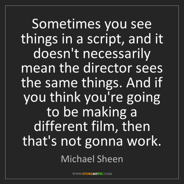 Michael Sheen: Sometimes you see things in a script, and it doesn't...