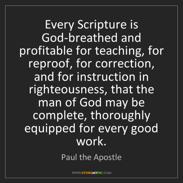 Paul the Apostle: Every Scripture is God-breathed and profitable for teaching,...