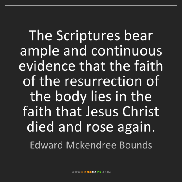 Edward Mckendree Bounds: The Scriptures bear ample and continuous evidence that...