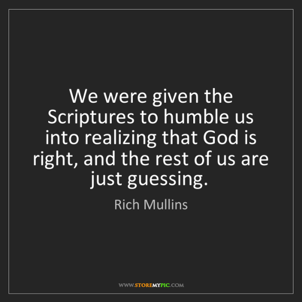 Rich Mullins: We were given the Scriptures to humble us into realizing...
