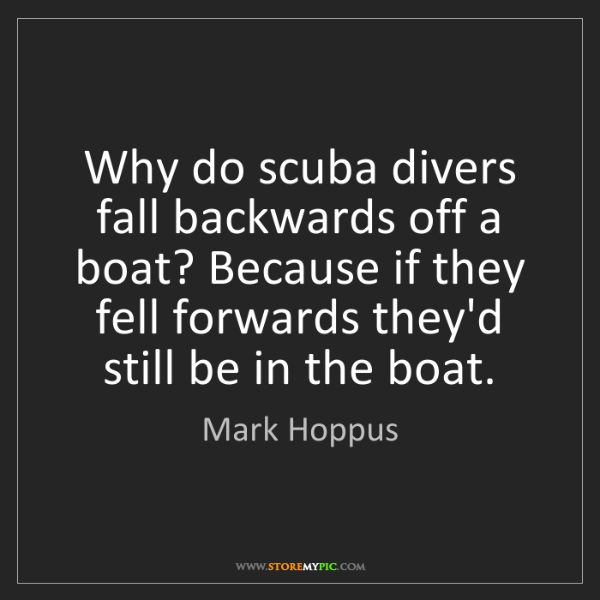 Mark Hoppus: Why do scuba divers fall backwards off a boat? Because...
