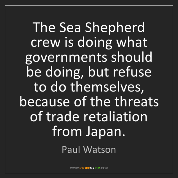 Paul Watson: The Sea Shepherd crew is doing what governments should...